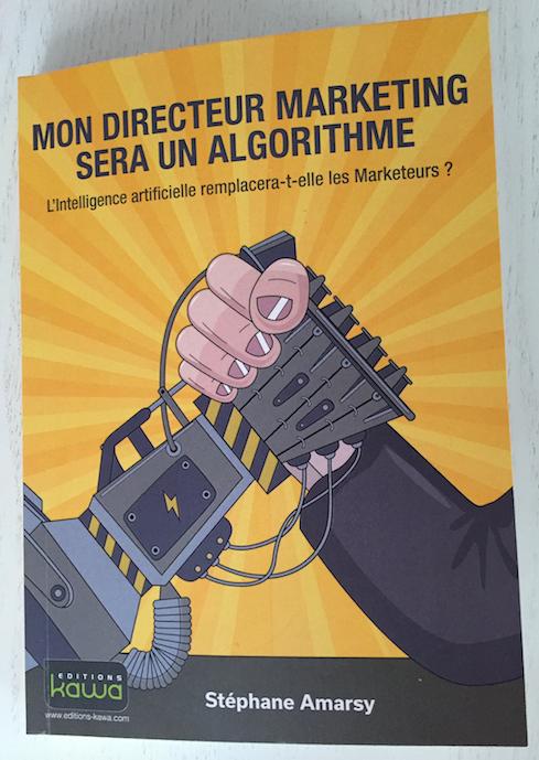 Stéphane Amarsy signe un livre vivifiant : «Mon directeur marketing sera un algorithme»